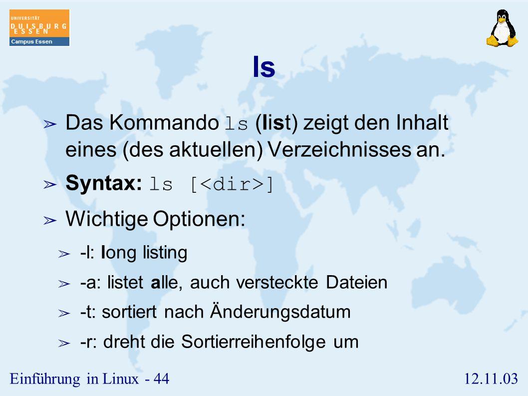 ls Das Kommando ls (list) zeigt den Inhalt eines (des aktuellen) Verzeichnisses an. Syntax: ls [<dir>]